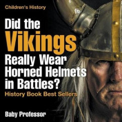 Did the Vikings Really Wear Horned Helmets in Battles? History Book Best Sellers - Children's History