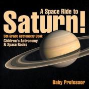 A Space Ride to Saturn! 5th Grade Astronomy Book - Children's Astronomy & Space Books