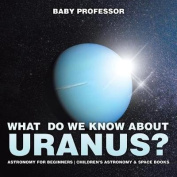 What Do We Know about Uranus? Astronomy for Beginners - Children's Astronomy & Space Books