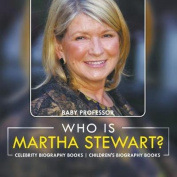 Who Is Martha Stewart? Celebrity Biography Books - Children's Biography Books