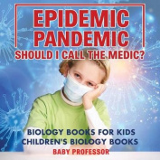 Epidemic, Pandemic, Should I Call the Medic? Biology Books for Kids - Children's Biology Books