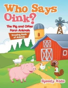 Who Says Oink? the Pig and Other Farm Animals