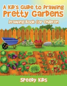 A Kid's Guide to Drawing Pretty Gardens