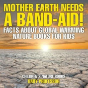 Mother Earth Needs a Band-Aid! Facts about Global Warming - Nature Books for Kids - Children's Nature Books