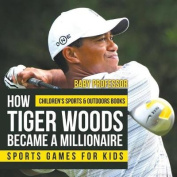 How Tiger Woods Became a Millionaire - Sports Games for Kids Children's Sports & Outdoors Books