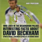 Who Lives in the Beckingham Palace? Interesting Facts about David Beckham - Sports Books - Children's Sports & Outdoors Books