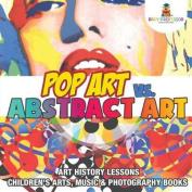 Pop Art vs. Abstract Art - Art History Lessons - Children's Arts, Music & Photography Books