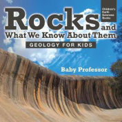 Rocks and What We Know about Them - Geology for Kids - Children's Earth Sciences Books