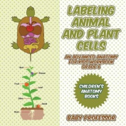 Labeling Animal and Plant Cells - An Advanced Anatomy for Kids Workbook Grade 6 - Children's Anatomy Books