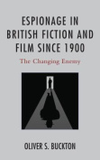 Espionage in British Fiction and Film since 1900