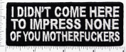 i didn't come here to impress none of you motherfuckers Funny patch Motorcycle MC Biker Vest patch Applique for Clothes Great as happy birthday gift