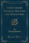 Christopher Kenrick, His Life and Adventures