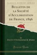 Bulletin de la Societe D'Acclimatation de France, 1896, Vol. 43  [FRE]