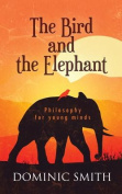 The Bird and the Elephant : Philosophy for young minds