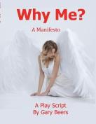 Why Me: A Manifesto