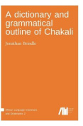 A Dictionary and Grammatical Outline of Chakali