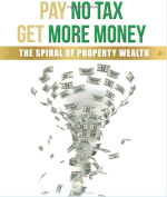 Pay No Tax Get More Money The Spiral Of Property Wealth [Paperback]
