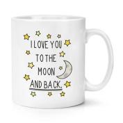 I Love You To The Moon And Back 300ml Mug Cup - Funny Novelty Tea Coffee