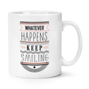 Whatever Happens Keep Smiling Quote 300ml Mug Cup - Funny Novelty Tea Coffee
