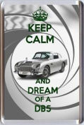 Keep Calm And Dream Of A Db5 Aston Martin - Used By 18cm Skyfall Fridge Magnet