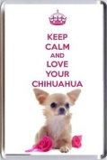 Keep Calm And Love Your Chihuahua, A Fridge Magnet With An Image Of A Cute With
