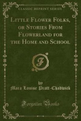 Little Flower Folks, or Stories from Flowerland for the Home and School