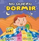 No Me Quiero Dormir [Spanish]
