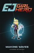 EJ Girl Hero #7:  Making Waves
