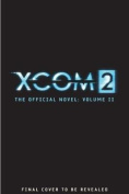XCOM 2 - Escalation (The Official Novel Volume II)