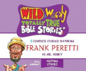 Wild & Wacky Totally True Bible Stories [Audio]