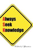 Always Seek Knowledge Workbook of Affirmations Always Seek Knowledge Workbook of Affirmations