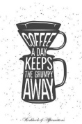 Coffee a Day Keeps the Grumpy Away Workbook of Affirmations Coffee a Day Keeps the Grumpy Away Workbook of Affirmations
