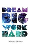 Dream Big Work Hard Workbook of Affirmations Dream Big Work Hard Workbook of Affirmations