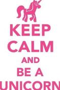 Keep Calm & Be a Unicorn Workbook of Affirmations Keep Calm & Be a Unicorn Workbook of Affirmations