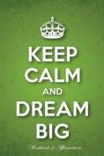 Keep Calm & Dream Big Workbook of Affirmations Keep Calm & Dream Big Workbook of Affirmations