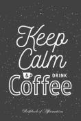 Keep Calm & Drink Coffee Workbook of Affirmations Keep Calm & Drink Coffee Workbook of Affirmations