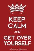 Keep Calm Get Over Yourself Workbook of Affirmations Keep Calm Get Over Yourself Workbook of Affirmations