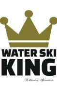 Water Ski King Workbook of Affirmations Water Ski King Workbook of Affirmations
