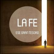 La Fe, Ese Gran Tesoro [Spanish]