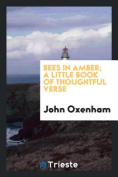 Bees in Amber; A Little Book of Thoughtful Verse