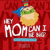 Hey Mom Can I Be Big (Hey Mom)
