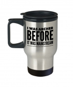 Archery Travel Mug- I Was Archer Before It Was Mainstream - Bow Shooting Gift - 410ml Stainless Steel Coffee Cup