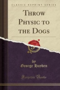 Throw Physic to the Dogs