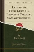 Lettres de Franz Liszt a la Princesse Carolyne Sayn-Wittgenstein  [FRE]