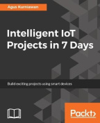 Intelligent IoT Projects in 7 Days