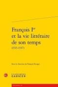 Francois Ier Et La Vie Litteraire de Son Temps  [FRE]