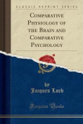 Comparative Physiology of the Brain and Comparative Psychology