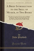 A Brief Introduction to the Skill of Musick, in Two Books