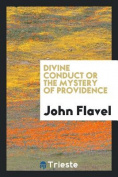 Divine Conduct or the Mystery of Providence