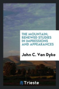 The Mountain; Renewed Studies in Impressions and Appearances